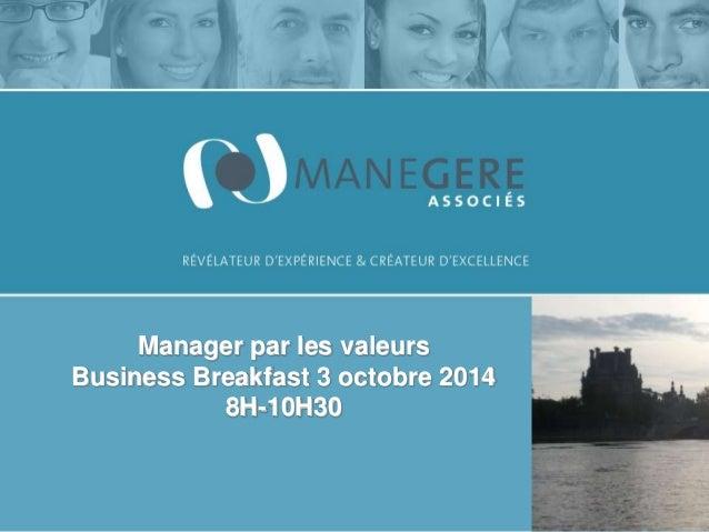 Manager par les valeurs Business Breakfast 3 octobre 2014 8H-10H30