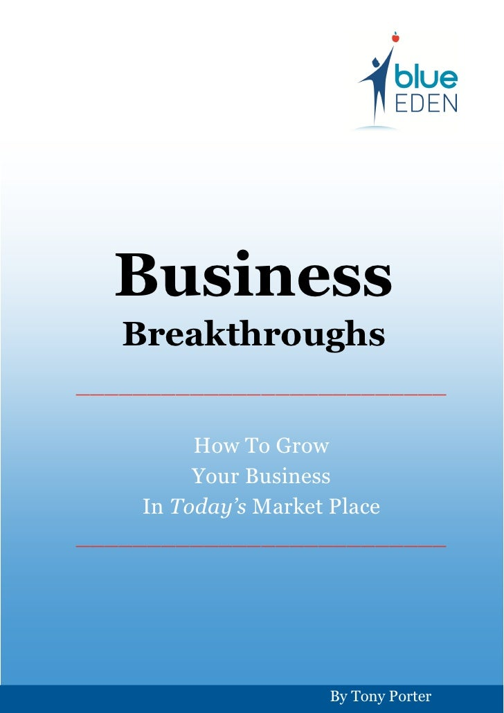 Business   Breakthroughs__________________________          How To Grow          Your Business     In Today's Market Place...