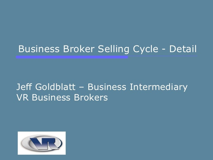 Business Broker Selling Cycle - Detail Jeff Goldblatt – Business Intermediary VR Business Brokers
