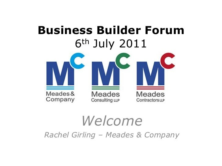 Business Builder Forum     6th July 2011         Welcome Rachel Girling – Meades & Company