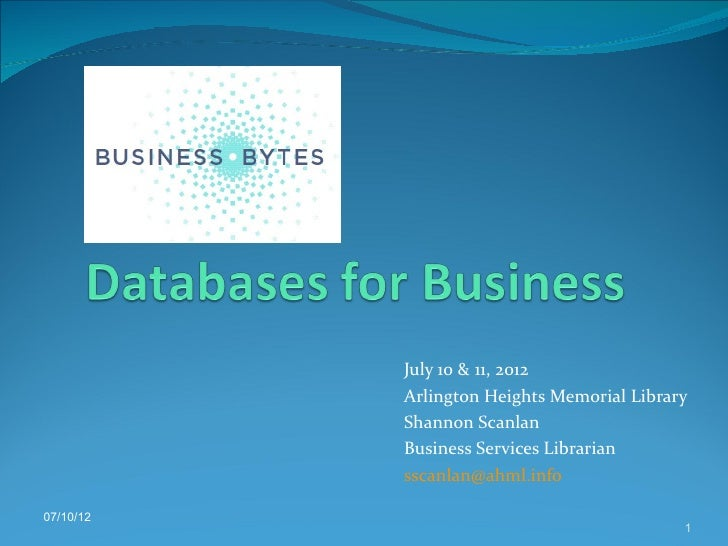 July 10 & 11, 2012           Arlington Heights Memorial Library           Shannon Scanlan           Business Services Libr...