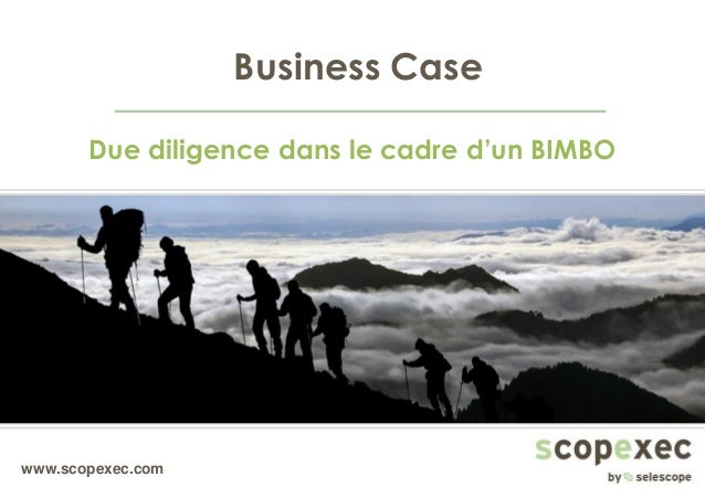 www.scopexec.com Business Case Due diligence dans le cadre d'un BIMBO