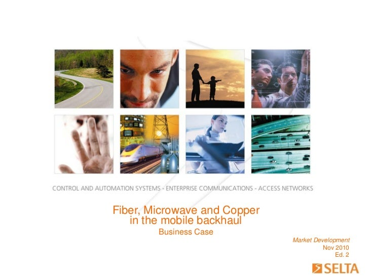 Fiber, Microwave and Copper   in the mobile backhaul        Business Case                              Market Development ...