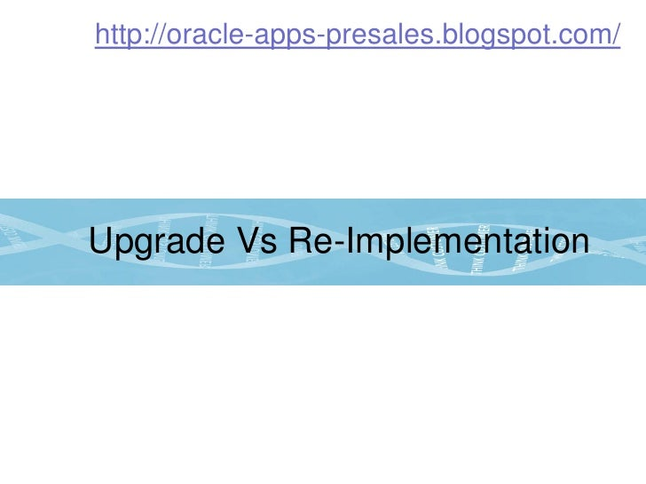 Business case: Upgrade Vs Re-implementation of Oracle Applications