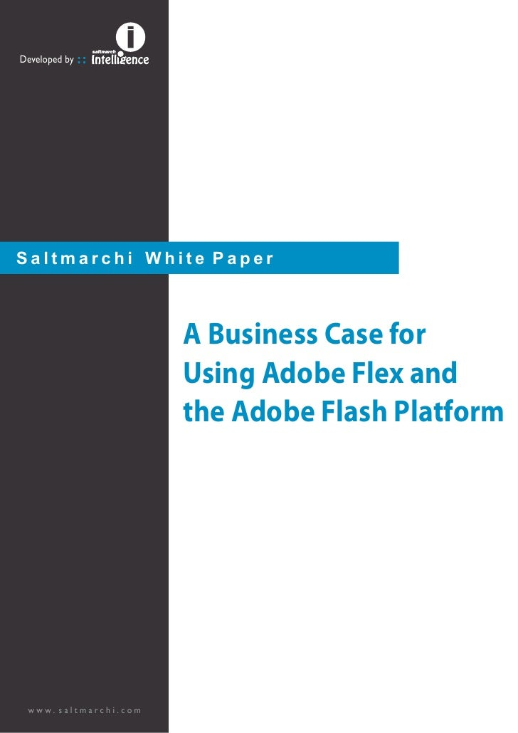 Developed by ::Saltmarchi White Paper                       A Business Case for                       Using Adobe Flex and...