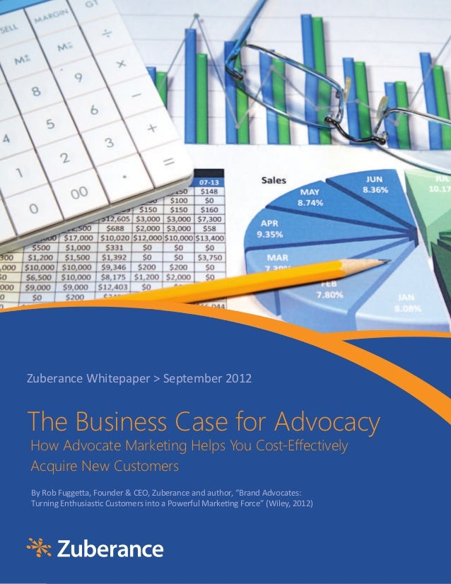 Zuberance	  Whitepaper	  >	  September	  2012The Busiіness Case for AdvocacyHow Advocate Marketiіng Helps You Cost-Effecti...
