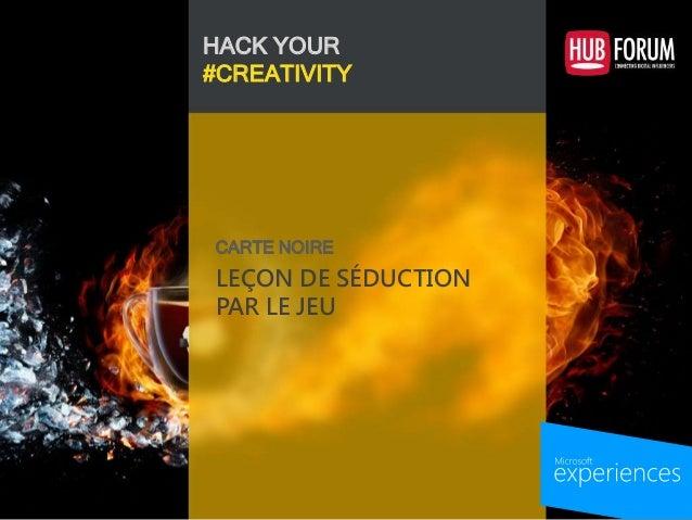 HACK YOUR #CREATIVITY LEÇON DE SÉDUCTION PAR LE JEU CARTE NOIRE