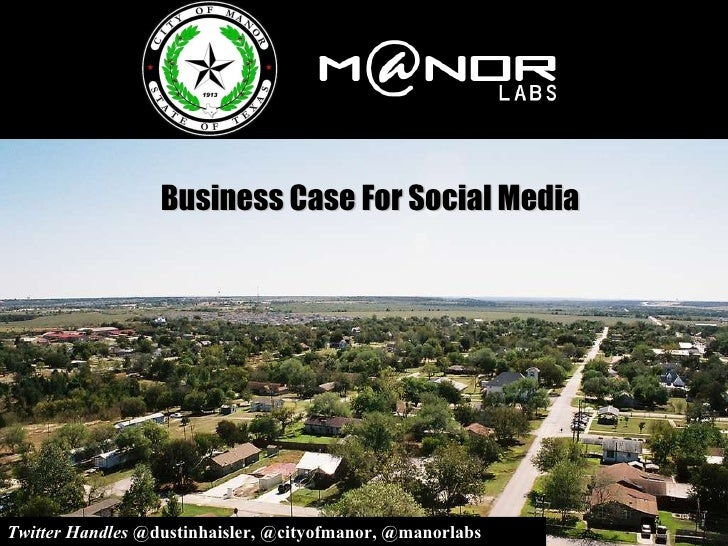 Business Case For Social Media Twitter Handles  @dustinhaisler, @cityofmanor, @manorlabs