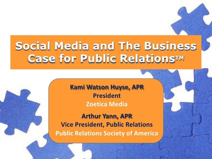 Social Media and The Business Case for Public RelationsTM<br />Kami Watson Huyse, APRPresidentZoetica Media<br />Arthur Ya...