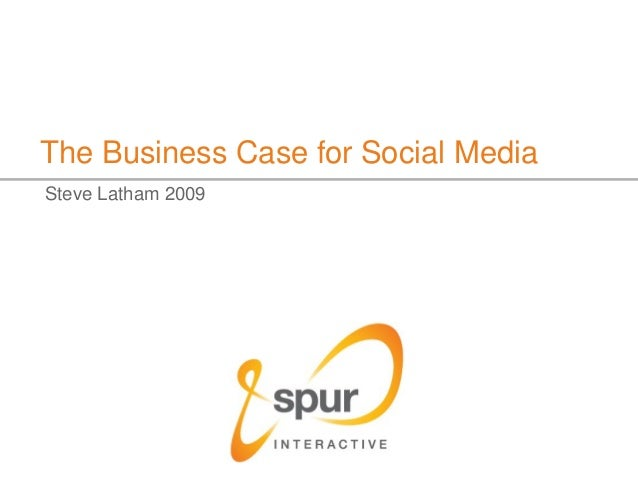Business Case For Social Media (Revised 2009!) - Steve Latham - Spur Interactive