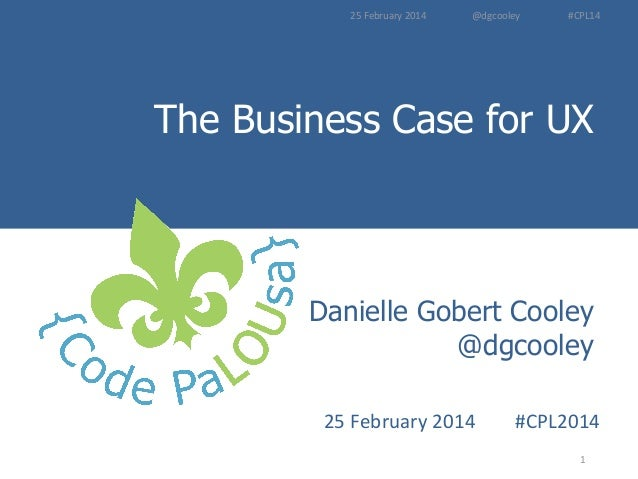 The Business Case for UX - Code PaLOUsa 2014