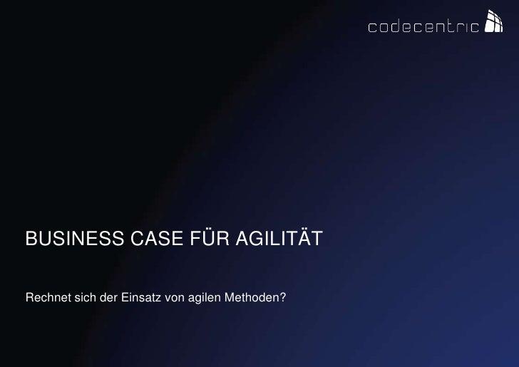 Business Case für Agilität<br />Rechnet sich der Einsatz von agilen Methoden?<br />