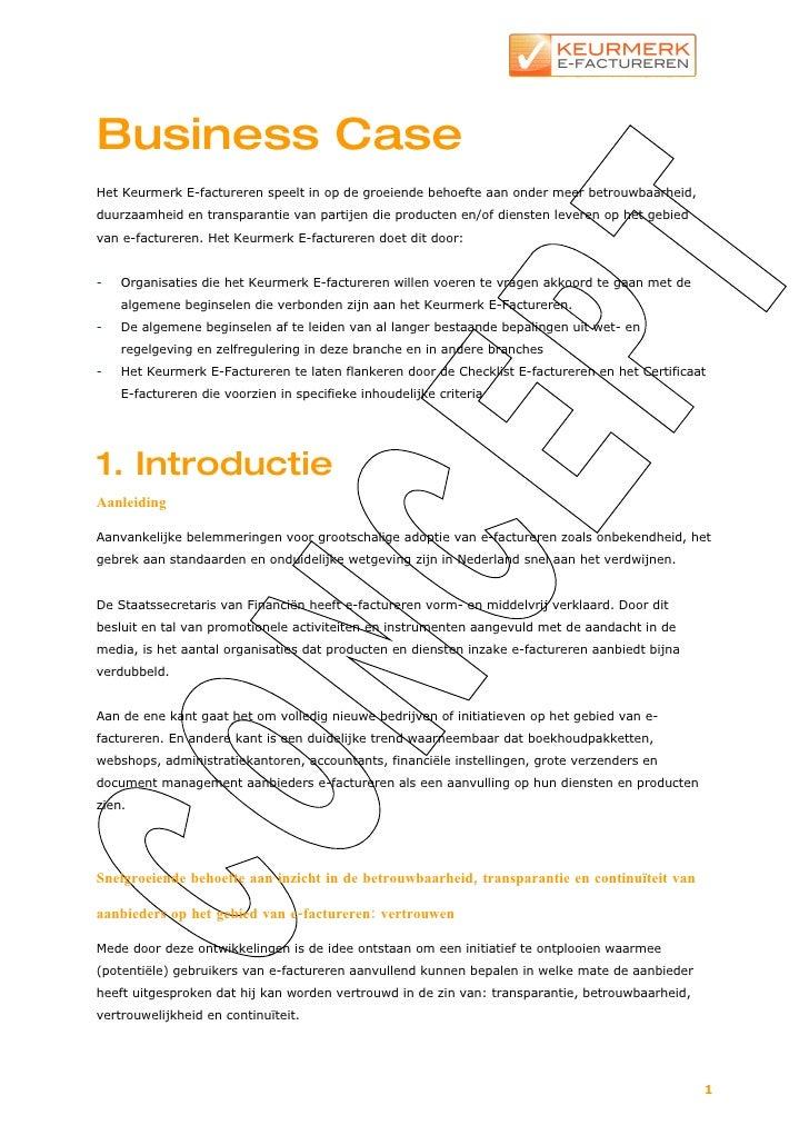 Business Case Het Keurmerk E-factureren speelt in op de groeiende behoefte aan onder meer betrouwbaarheid, duurzaamheid en...