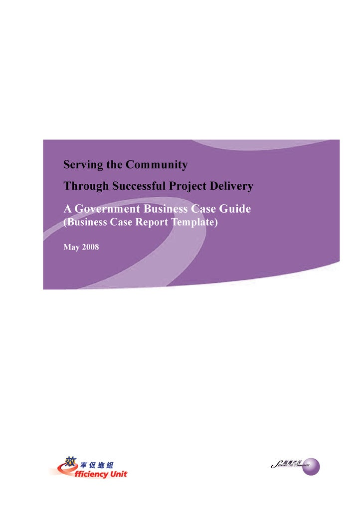 Serving the Community Through Successful Project Delivery A Government Business Case Guide (Business Case Report Template)...