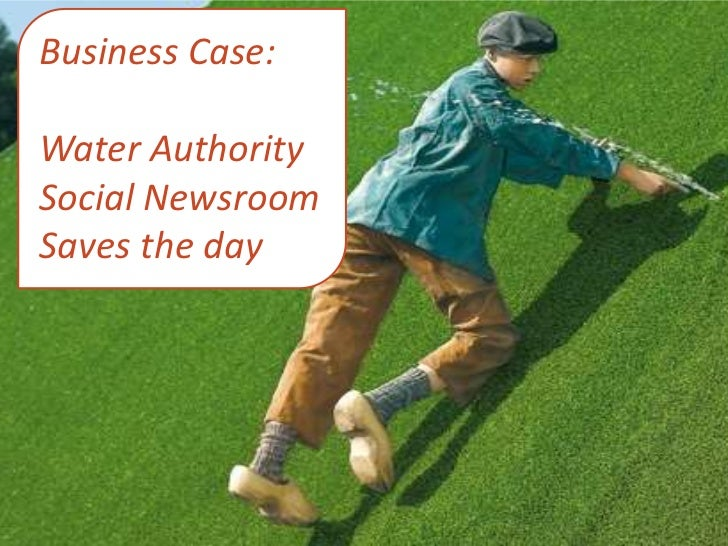 Business Case: <br />Water Authority Social Newsroom<br />Saves the day<br />