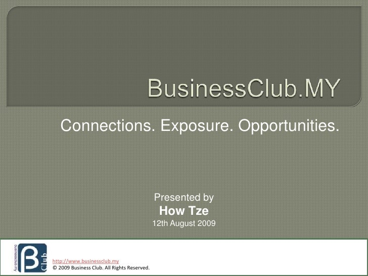 BusinessClub.MY<br />Connections. Exposure. Opportunities.<br />Presented by<br />How Tze <br />12th August 2009<br />http...