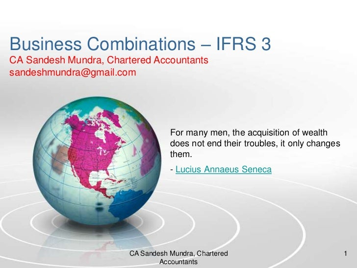 Business Combinations – IFRS 3CA SandeshMundra, Chartered Accountantssandeshmundra@gmail.com<br />For many men, the acquis...