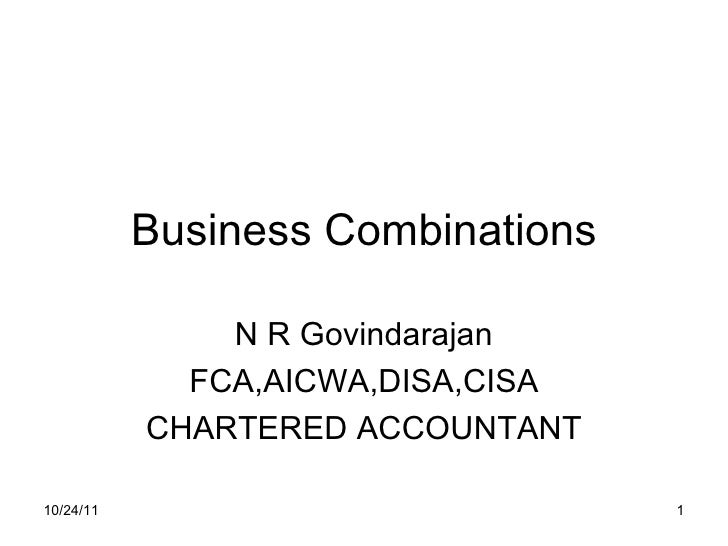 Business Combinations N R Govindarajan FCA,AICWA,DISA,CISA CHARTERED ACCOUNTANT