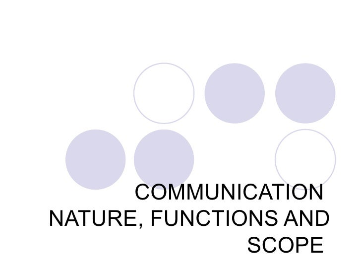 COMMUNICATIONNATURE, FUNCTIONS AND               SCOPE