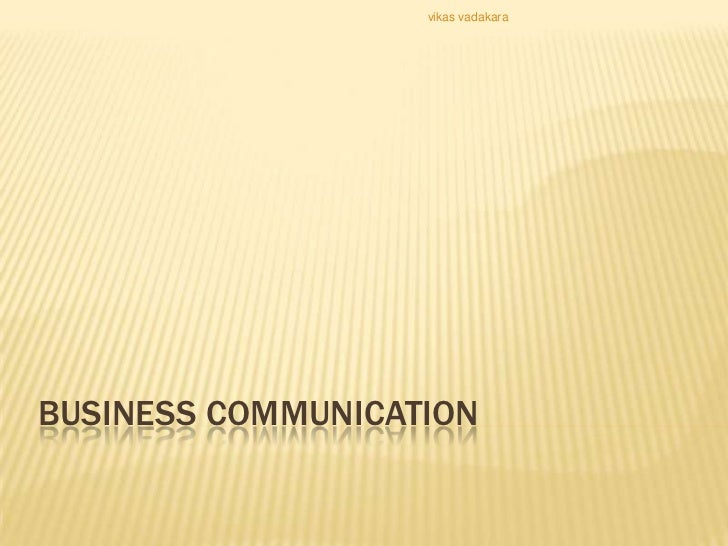 vikas vadakaraBUSINESS COMMUNICATION