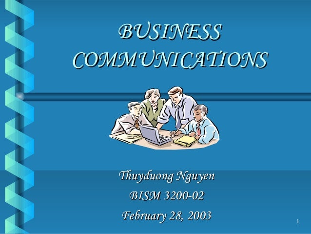 1BUSINESSBUSINESSCOMMUNICATIONSCOMMUNICATIONSThuyduong NguyenThuyduong NguyenBISM 3200-02BISM 3200-02February 28, 2003Febr...