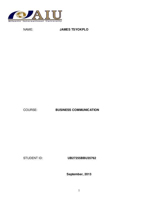 NAME:  COURSE:  STUDENT ID:  JAMES TSYOKPLO  BUSINESS COMMUNICATION  UB27255BBU35762  September, 2013  1