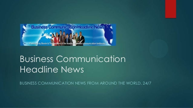 Business Communication Headline News BUSINESS COMMUNICATION NEWS FROM AROUND THE WORLD, 24/7
