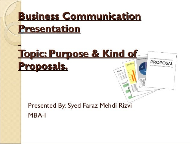 Business CommunicationBusiness CommunicationPresentationPresentationTopic: Purpose & Kind ofTopic: Purpose & Kind ofPropos...