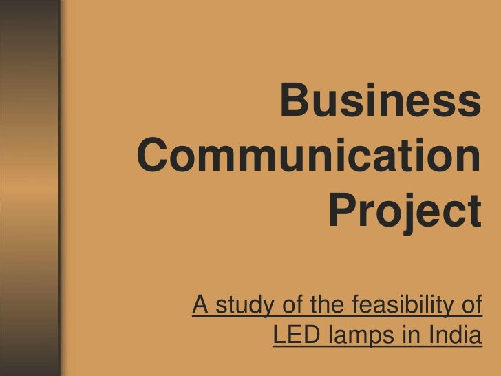 Business Communication Project<br />A study of the feasibility of LED lamps in India<br />