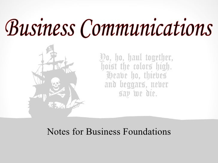 Notes for Business Foundations Business Communications