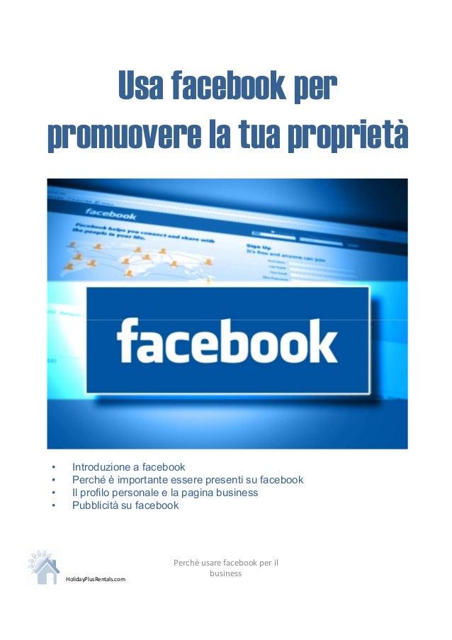 Usa facebook perpromuovere la tua proprietà•     Introduzione a facebook•     Perché è importante essere presenti su faceb...