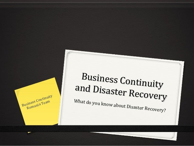 Business Continuity Business Continuityand Disaster Recovery and Disaster RecoveryWhat do you know about Disaster Recovery...