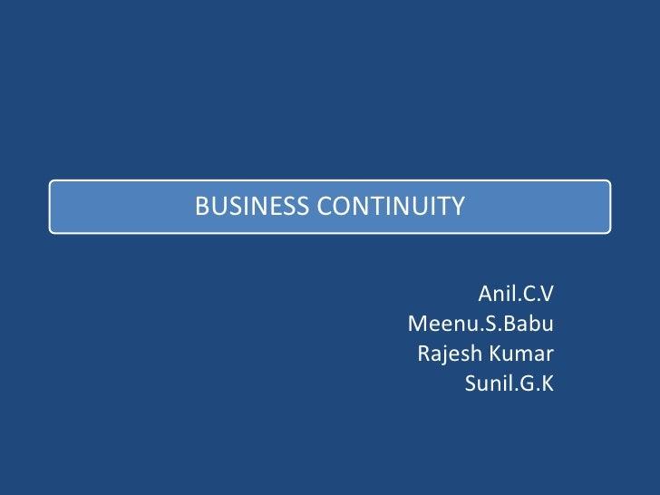 BUSINESS CONTINUITY                      Anil.C.V               Meenu.S.Babu               Rajesh Kumar                   ...