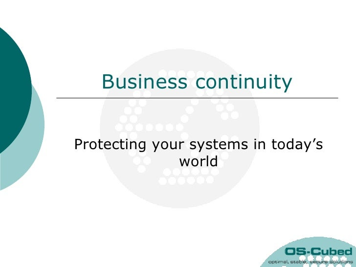 Business continuity   Protecting your systems in today's               world
