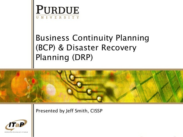 Business Continuity Planning (BCP) & Disaster Recovery Planning (DRP)  Presented by Jeff Smith, CISSP  1
