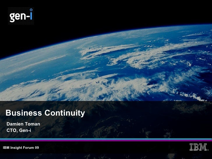 Business Continuity Damien Toman CTO, Gen-i IBM Insight   Forum 09   ®