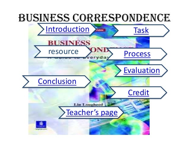 business correspondence Sample business letters here is a selection of sample business letters and other correspondence that you can copy and modify as you wish these sample letters contain useful vocabulary that you may want to use in your own business correspondence.