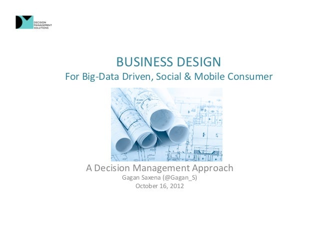 BUSINESS	  DESIGN	  For	  Big-­‐Data	  Driven,	  Social	  &	  Mobile	  Consumer	        A	  Decision	  Management	  Approa...