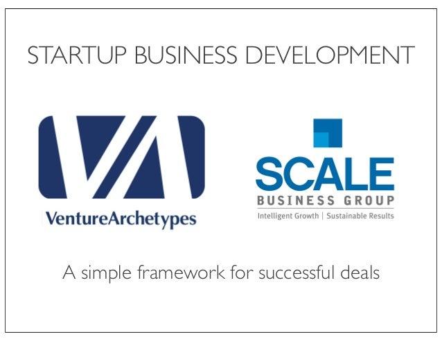STARTUP BUSINESS DEVELOPMENT A simple framework for successful deals
