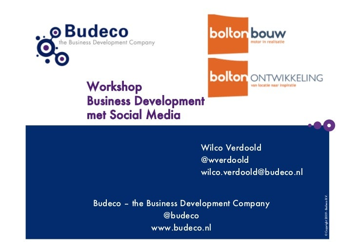 WorkshopBusiness Developmentmet Social Media                          Wilco Verdoold                          @wverdoold  ...