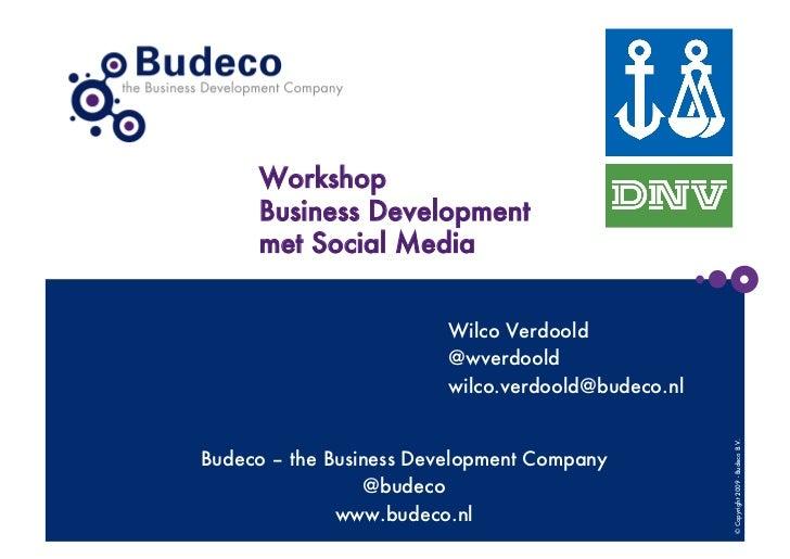 Workshop      Business Development      met Social Media                         Wilco Verdoold                         @w...