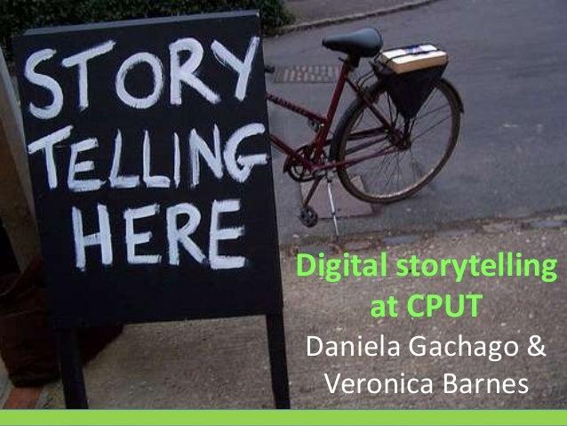 Digital storytellingat CPUTDaniela Gachago &Veronica Barnes