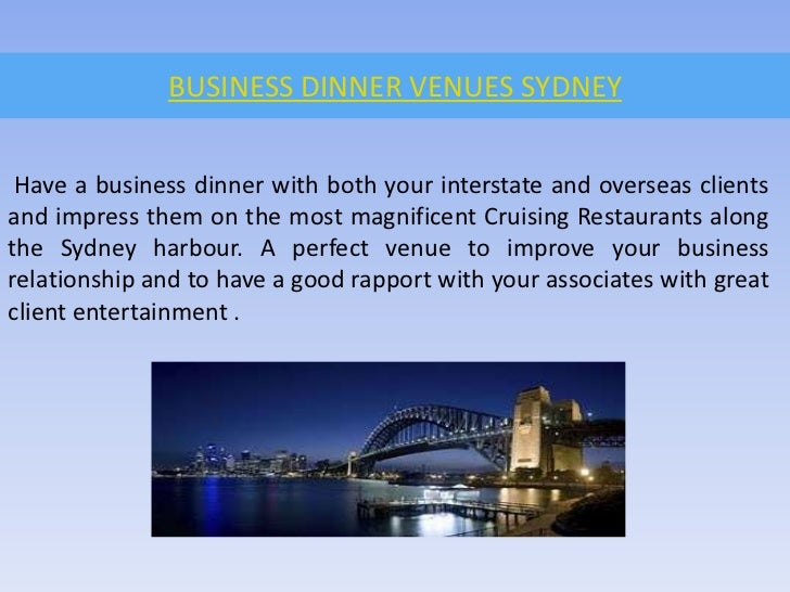 BUSINESS DINNER VENUES SYDNEY<br />Have a business dinner with both your interstate and overseas clients and impress them ...