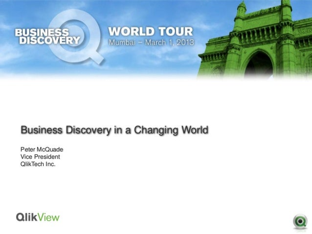 Business Discovery in a Changing WorldPeter McQuadeVice PresidentQlikTech Inc.