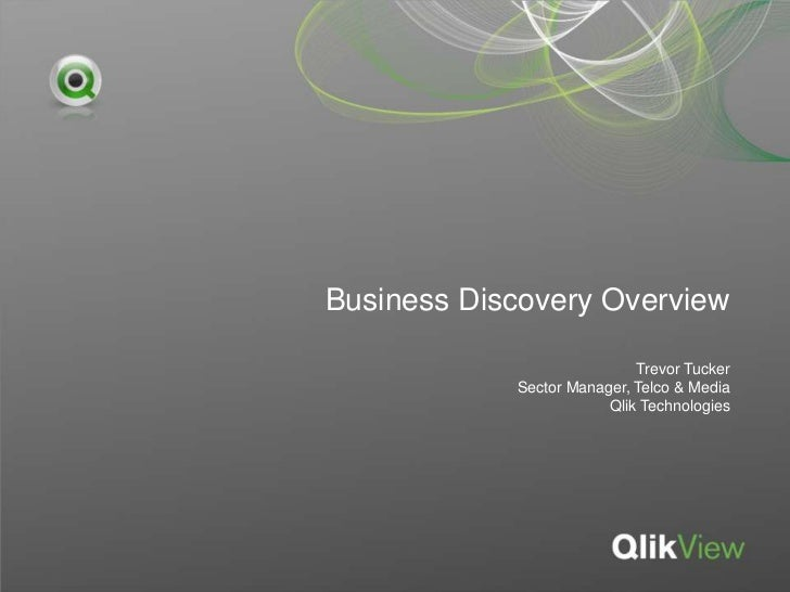 Business Discovery Overview<br />Trevor Tucker<br />Sector Manager, Telco & Media<br />Qlik Technologies<br />