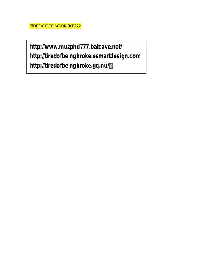 TIRED OF BEING BROKE???  http://www.muzphd777.batcave.net/ http://tiredofbeingbroke.esmartdesign.com http://tiredofbeingbr...