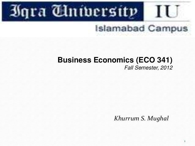 Business Economics (ECO 341) Fall Semester, 2012 Khurrum S. Mughal 1