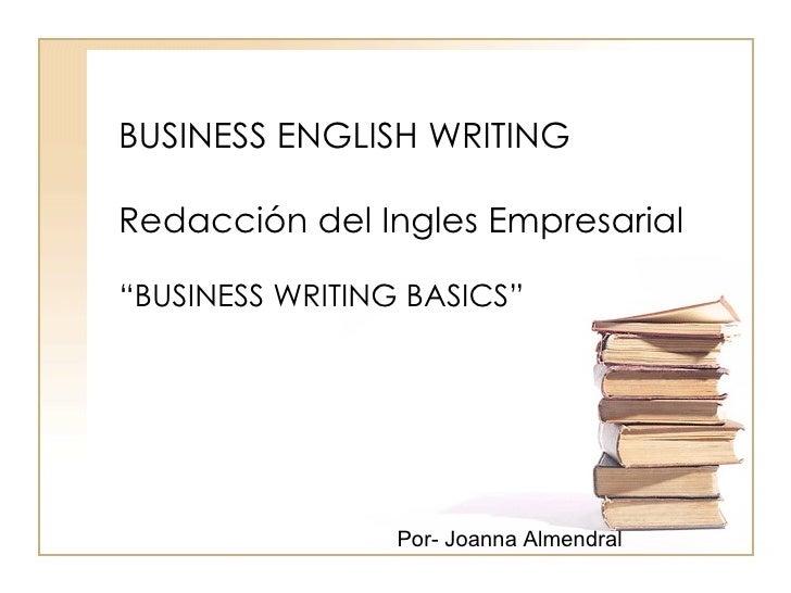 "BUSINESS ENGLISH WRITING  Redacción del Ingles Empresarial "" BUSINESS WRITING BASICS"" Por- Joanna Almendral"