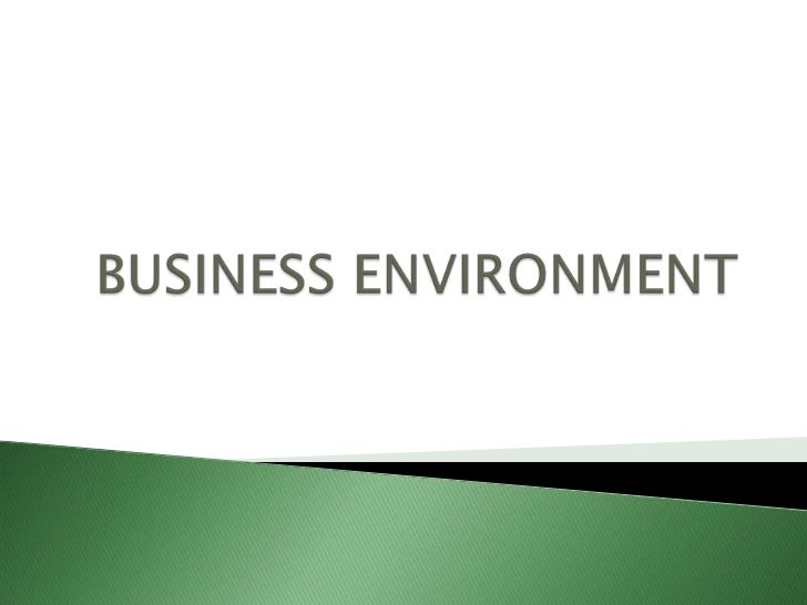 """   The environment in which all the business    activities take place.   """"Business environment encompasses the    climat..."""