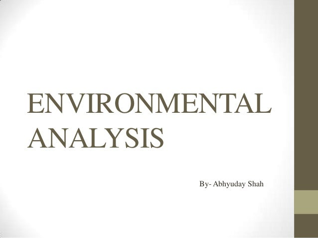 ENVIRONMENTAL ANALYSIS By- Abhyuday Shah